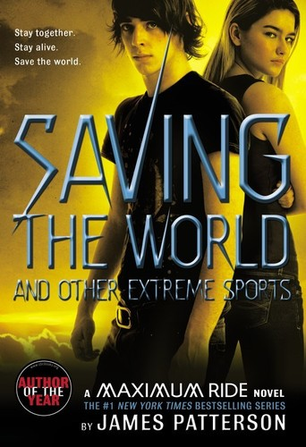 James Patterson - Saving the World and Other Extreme Sports (A Maximum Ride Novel)