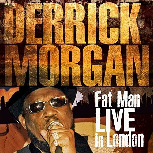 Derrick Morgan - Fat Man Live in London