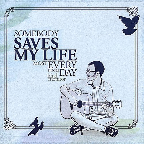 Somebody Saves My Life Most Every Single Day
