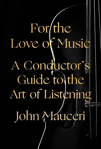 - For the Love of Music: A Conductor's Guide to the Art of Listening