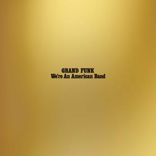 Grand Funk Railroad - We're An American Band [Reissue LP]