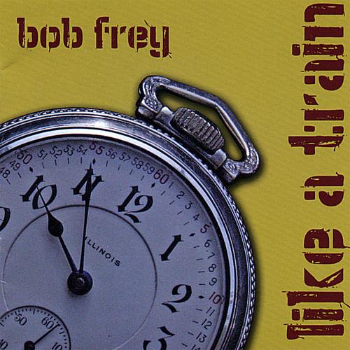 Frey, Bob : Like a Train