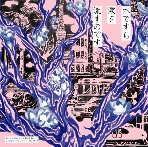 Even A Tree Can Shed Tears Japanese Folk & Rock - Even A Tree Can Shed Tears: Japanese Folk & Rock 1969-1973 [2LP]