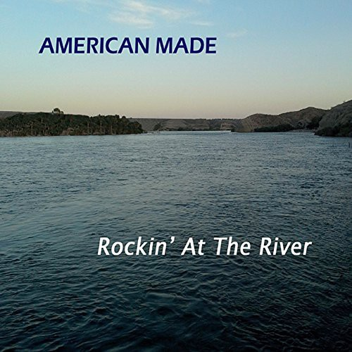 American Made - Rockin' At The River