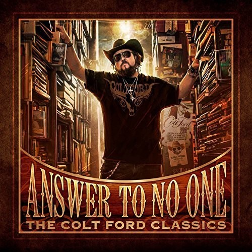 Answer to No One: The Colt Ford Classics