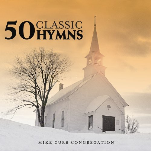 Mike Curb Congregation - 50 Classic Hymns