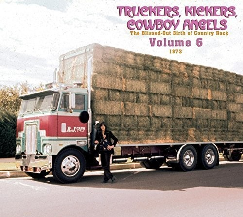 Truckers/ Kickers: Birth of Country Rock Vol 6 1973