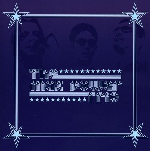 Max Power Trio-2006 Remaster