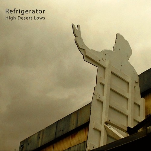 Refrigerator - High Desert Lows [LP]