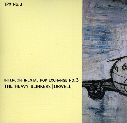 Heavy Blinkers/ Orwell : Intercontinental Pop Exchange No. 3