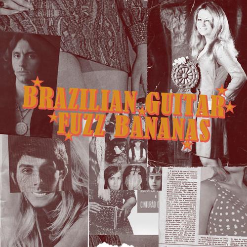 Brasilian Guitar Fuzz Bananas: Tropicalista Psychedelic Masterpieces