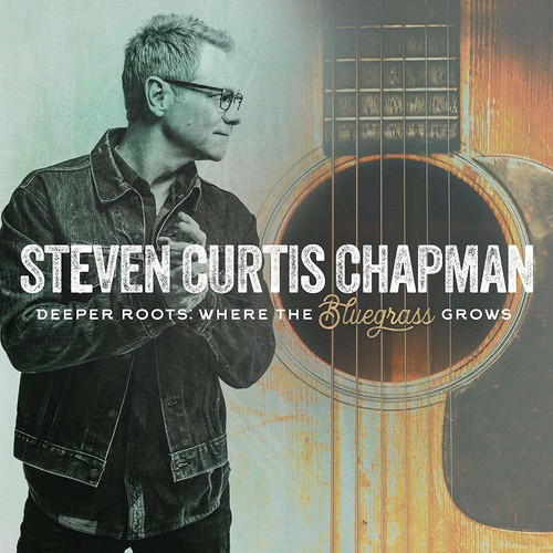 Steven Curtis Chapman-Deeper Roots: Where the Bluegrass Grows