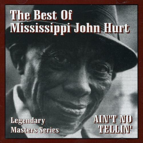 Mississippi John Hurt - Ain't No Tellin'