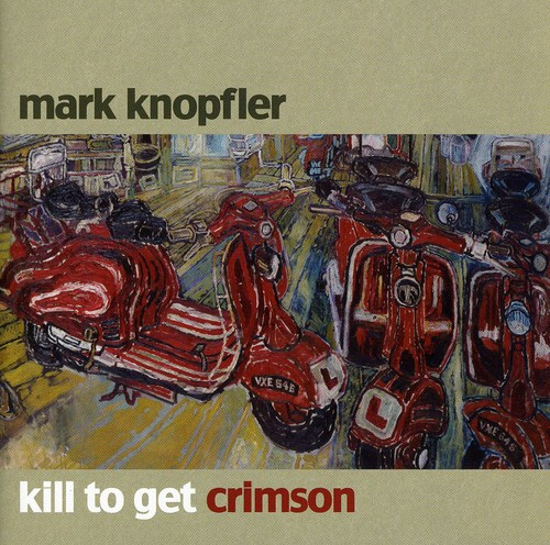 Mark Knopfler - Kill To Get Crimson' [Import]