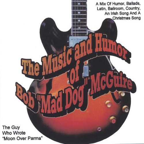 Music & Humor of Bobmad Dog McGuire the Guy Who WR