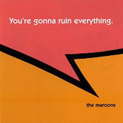 Maroons - You're Gonna Ruin Everything
