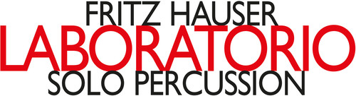 Fritz Hauser - Laboratorio / Solo Percussion