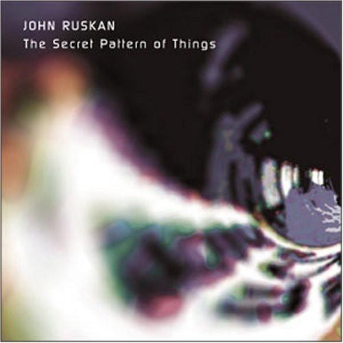 John Ruskan - Secret Pattern Of Things