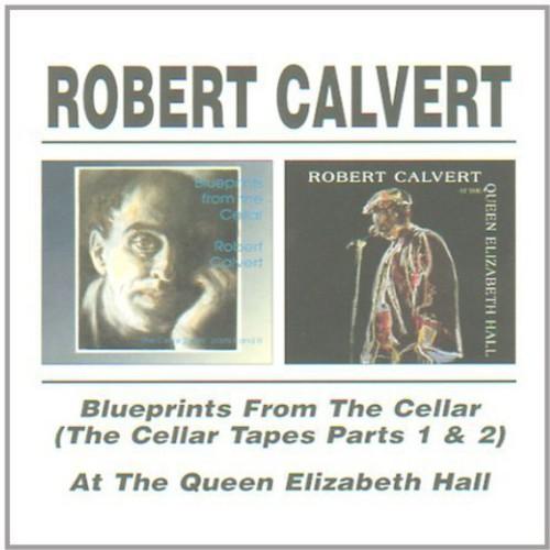 Robert Calvert - Blueprints From The Cellar / At Queen Elizabeth