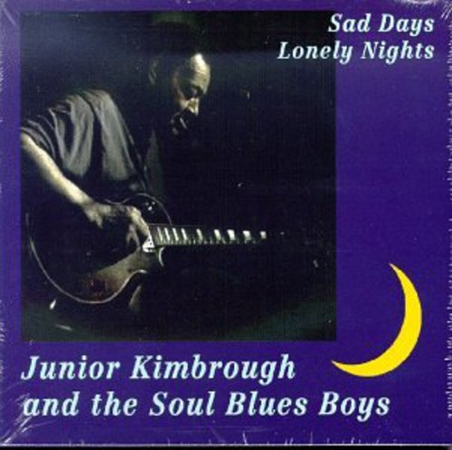 Junior Kimbrough - Sad Days Lonely Nights