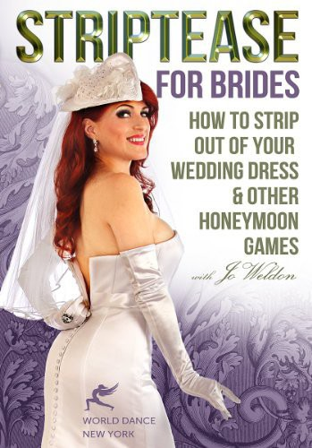 Striptease for Brides: How to Strip Out of Your Wedding Dress and     Other Honeymoon Games