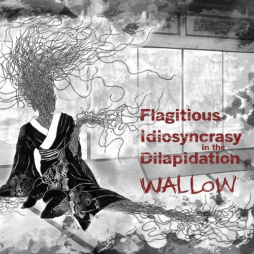 Flagitious Idiosyncrasy in the Dilapidation - Wallow