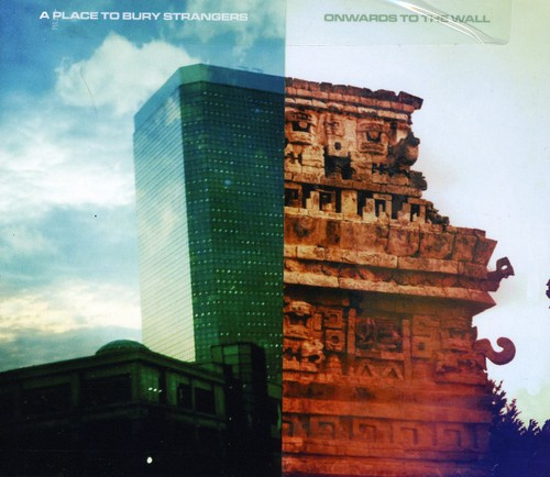 A Place To Bury Strangers - Onwards to the Wall