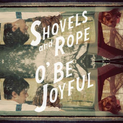 Shovels & Rope - O' Be Joyful [Vinyl]