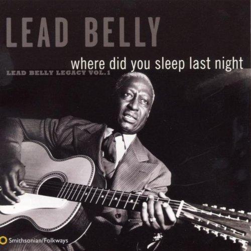 Where Did You Sleep Last Night: Leadbelly Legacy 1