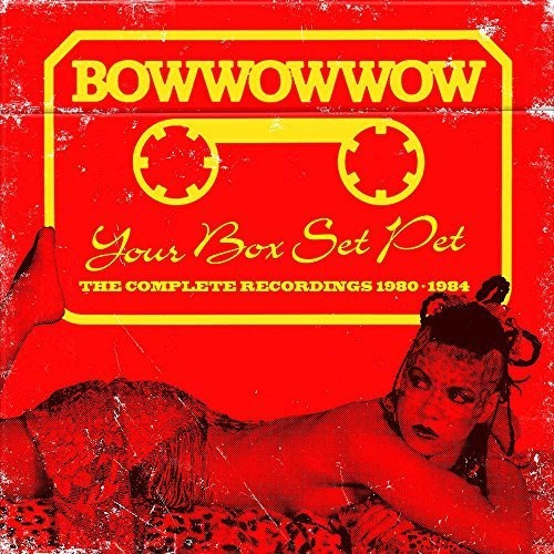 Bow Wow Wow - Your Box Set Pet: Complete Recordings 1980-1984