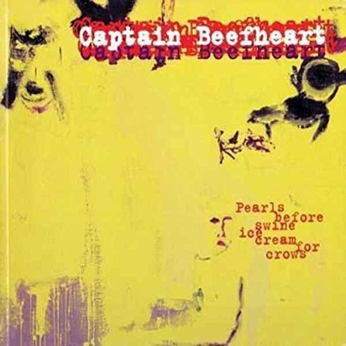 Captain Beefheart - Pearls Before Swine Ice Cream For Crows (Uk)