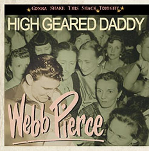 Webb Pierce - High Geared Daddy-Gonna Shake This Shack Tonight [Import]