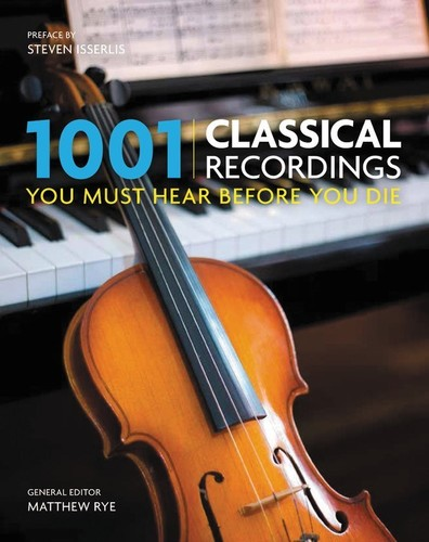 - 1001 Classical Recordings You Must Hear Before You Die