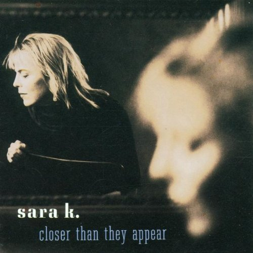 Sara K - Closer Than They Appear