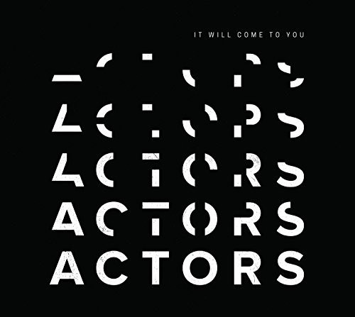 Actors - It Will Come To You