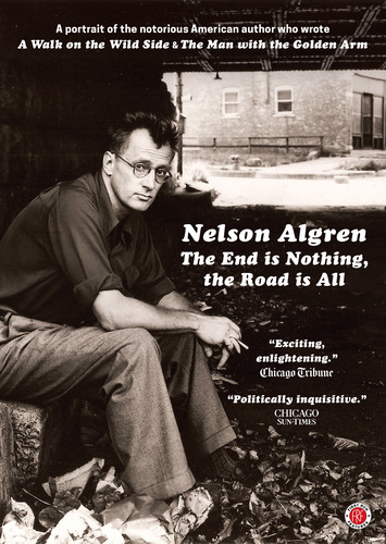 Nelson Algren: The End is Nothing, The Road is All