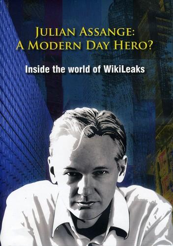 Julian Assange: A Modern Day Hero? Inside the World of Wikileaks