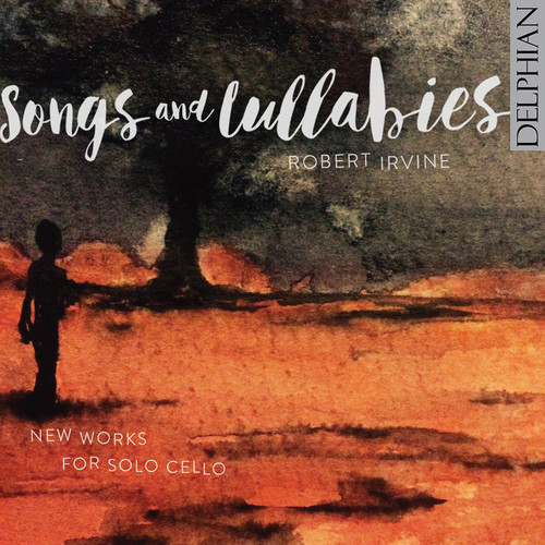Songs & Lullabies: New Works For Solo Cello