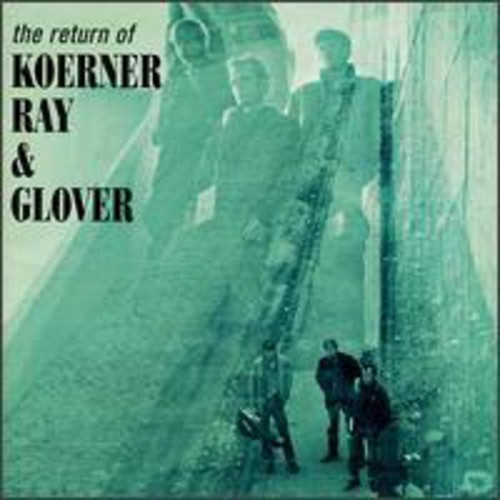 Koerner/Ray/Glover - Return Of Koerner Ray & Glover