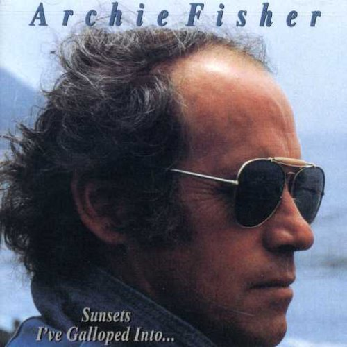 Archie Fisher - Sunsets I've Galloped Into