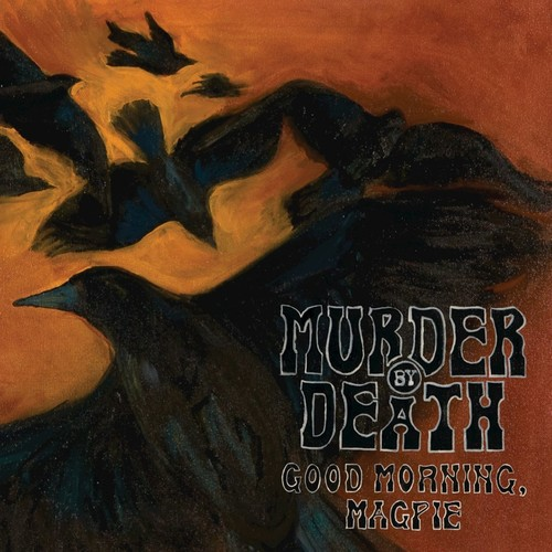 Murder By Death - Good Morning Magpie [Limited Edition LP]