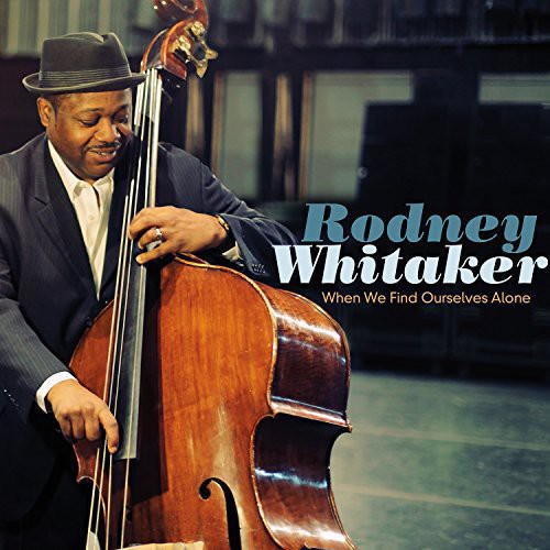Rodney Whitaker - When We Find Ourselves Alone