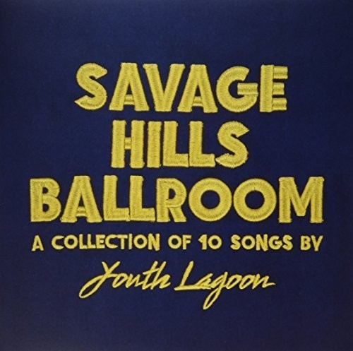 Youth Lagoon - Savage Hills Ballroom [Limited Edition Gold Vinyl]