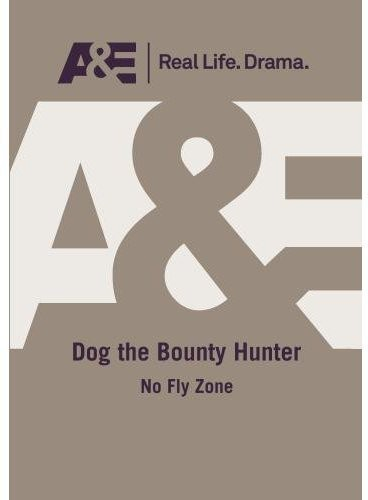Dog the Bounty Hunter: No Fly Zone