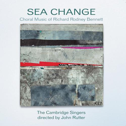 JOHN RUTTER - Sea Change: Choral Music of Richard Rodney Bennett