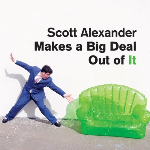 Scott Alexander - Makes a Big Deal Out of It/Makes 7 or 8 Dollars