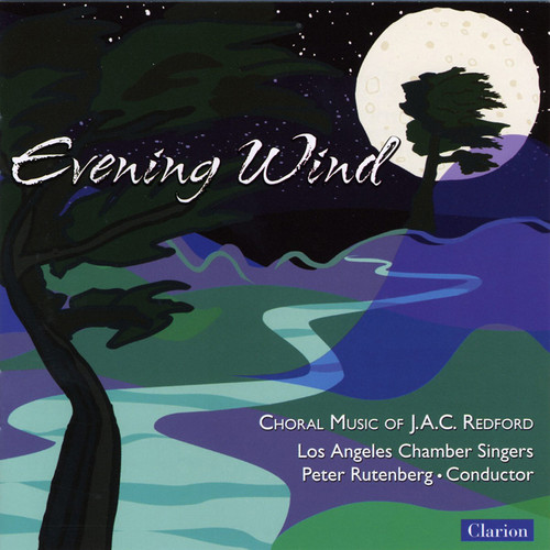 Evening Wind: Choral Music of J.A.C. Redford