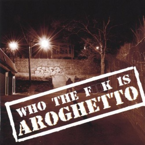 Who the F*** Is Aroghetto