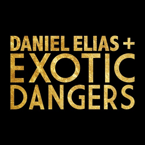Daniel Elias + Exotic Dangers