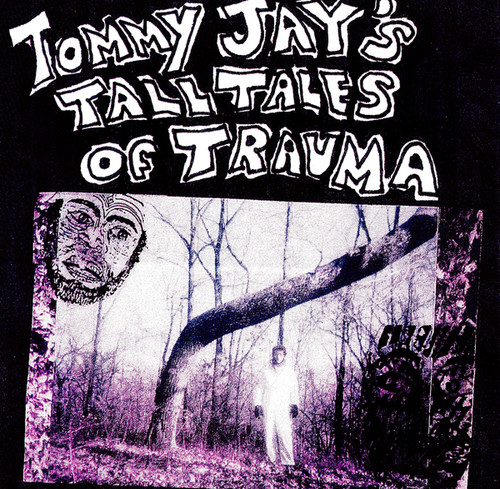 Tommy Jay's Tall Tales Of Trauma